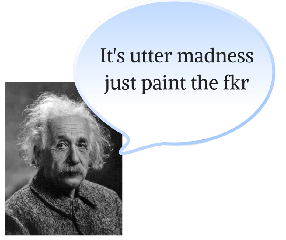 It's utter madnessjust paint the fkr